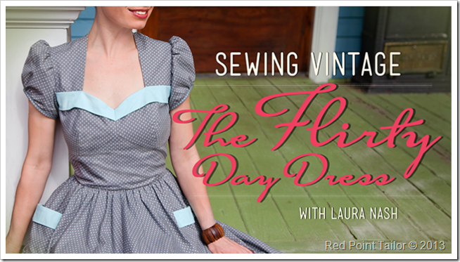 the new Craftsy class Vintage Sewing: The Flirty Day Dress with Laura Nash is now online!